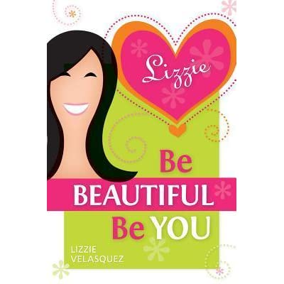 be beautiful be you by lizzie velasquez