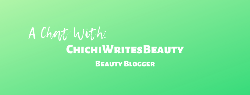 A chat with a beauty blogger; Chichi writers beauty, talks beauty blogging